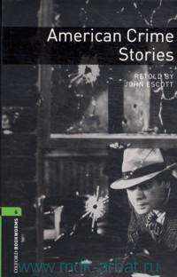 American Crime Stories : Stage 6 (2500 headwords) : Retold by J. Escott
