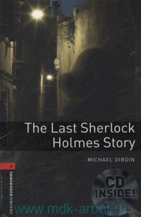 The Last Sherlock Holmes Story : Stage 3 (1000 headwords) : Retold by R. Kerr