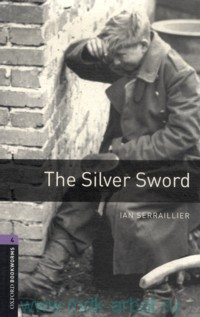The Silver Sword : Stage 4 (1400 headwords) : Retold by J. Escott