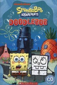 Spongebob Squarepants. Doodlebob : Level 3 : 300 headwords : Adapted by M. Watts