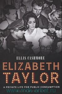 Elizabeth Taylor : A Private Life for Public Consumption