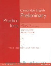 Cambridge English : Preliminary : Practice Test : Plus 2 with Key : Teaching Not Just Testing