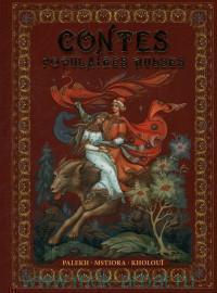 Contes Populaires Russes : Palekh, Mstiora, Kholoui = Русские народные сказки : живопись Палеха, Мстёры, Холуя
