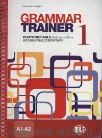 Grammar Trainer 1 : Photocopiable Resource Book : Beginner/Elementary : A1-A2