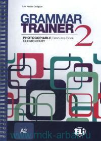 Grammar Trainer 2 : Photocopiable Resource Book : Elementary : A2