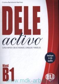 DELE Activo : Curco Rapido con Actividades, Consejos y Modelos : Nivel B1