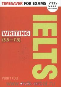 Timesaver for Exams : IELTS Writing (5.5-7.5)
