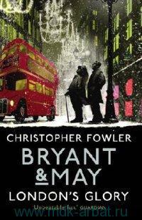 Bryant & May. London's Glory