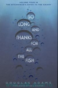 So Long, and Thanks for All the Fish. Volume 4 in the Trilogi of Five