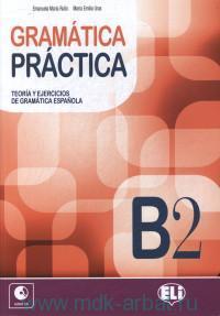 Grammaire Practica : B2 : teoria y ejercicios de Gramatica Espanola