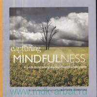 Capturing Mindfulness : A Guide to Becoming Present Through Photography