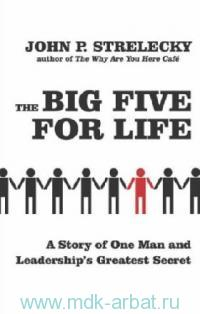 The Big Five for Life : A Story of One Man and Leadership's Greatest Secret