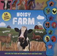 Noisy Farm : Explore the Farm With Amazing Facts on Every Page : 10 Animal Sounds