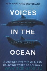 Voices in the Ocean : A Journey into the Wild and Haunting World of Dolphins