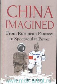 China Imagined : From European Fantasy to Spectacular Power