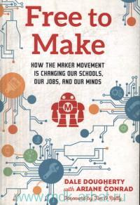 Free to Make : How the Maker Movement is Changing Our Schools, Our Jobs, And Our Minds