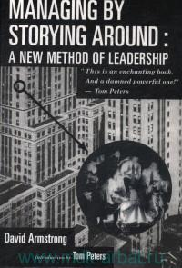 Managing by Storying Around : A New Method of Leadership