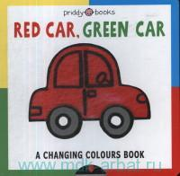 Red Car, Green Car : A Changing Colours Book