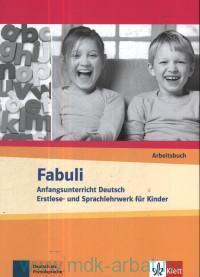 Fabuli. Anfangsunterricht Deutsch Erstlese- und Sprachlehrwerk fur Kinder : arbeitsbuch