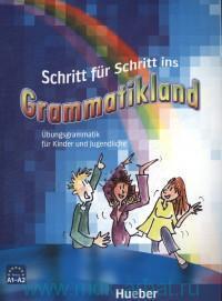 Schritt fur Schritt ins Grammatikland : Ubungsgrammatik fur Kinder und Jugendliche
