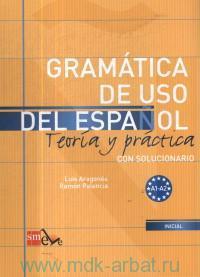 Gramatica de Uso del Espanol : Teoria y Practica : Con solucionario : A1-A2