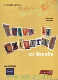 Viva la Cultura Espanola : Nivel Intermedio : B1-B2