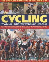 The Complete Practical Encyclopedia of Cycling : Training, Bike Maintenance, Racing