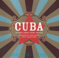 Cuba : The Sights, Sounds, Flavors, and Faces