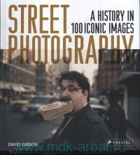 Street Photography : A History in 100 Iconic Images