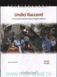 Undici Raconti : 11 brevi storie ispirate a Nuovo Progetto italiano 2 : livello intermedio B1-B2