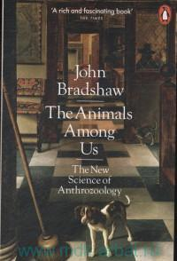 The Animals Among Us : The New Science of Anthrozoology