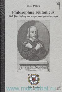 Philosophus Teutonicus Якоб Бёме : возвещение и путь немецкого идеализма