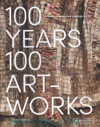 100 Years. 100 Art-works : A History of Moders and Contemporary Art