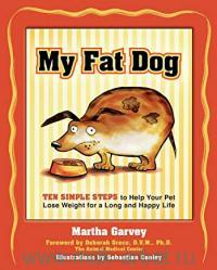 My Fat Dog : Ten Simple Steps to Help Your Pet Lose Weight for a long and Happy Life