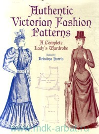 Authentic Victorian Fashion Patterns : a Complete Lady's Wardrobe