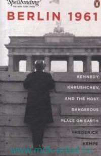 Berlin 1961 : Kennedy, Khrushchev, and the Most Dangerous Place on Earth