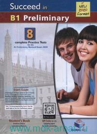 Succeed in Cambridge English B1 Preliminary : 8 Practice Tests : Student's Book : New 2020 Format
