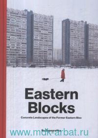 Eastern Blocks : Concrete Landscapes of the Former Eastern Bloc