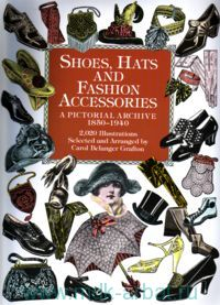 Shoes, Hats and Fashion Accessories : A Pictorial Archive 1850-1940