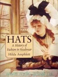Hats. A History of Fashion in Headwear