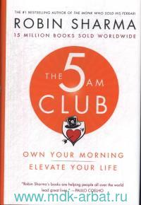 The 5AM Club : Own Your Morning Elevate Your Life