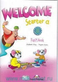 Welcome. Starter a : Pupil's Book