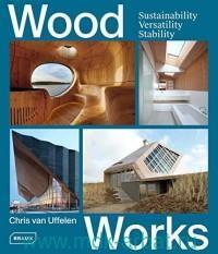 Wood Works : Sustainability Versatility Stability
