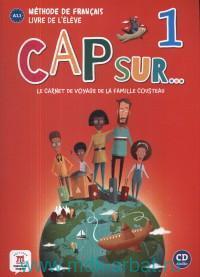 Cap sur...1 : Le Carnet de Voyage de la Famille Cousteau : Methode de Francais Livre de L'eleve A1.1