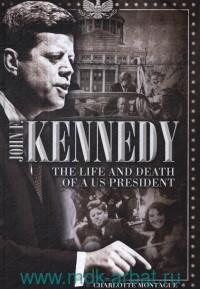 John F. Kennedy : The Life and Death of a Us President