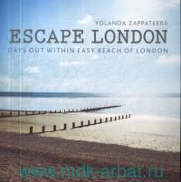 Escape London : Days Out Within Easy Reach of London
