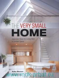 The Very Small Home : Japanese Ideas for Living Well in Limited Space
