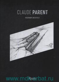 Claude Parent. Visionary Architect