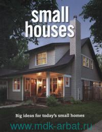 Small Houses : Big Ideas for Today's Small Homes