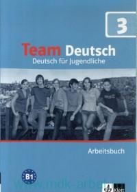 Team Deutsch 3 : Deutsch fur Jugendliche : Arbeitsbuch B1